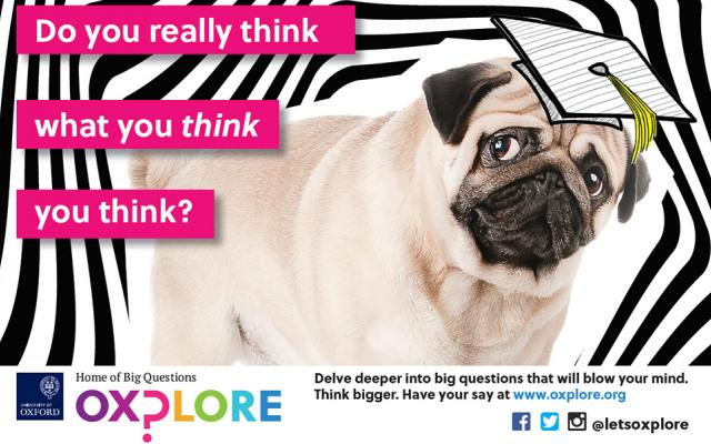 A pug with a mortar board and the Oxplore slogan Do you really think what you think you think?